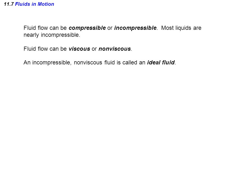 11.7 Fluids in Motion Fluid flow can be compressible or incompressible.