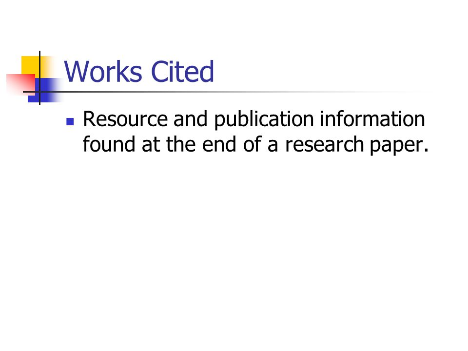Works Cited Resource and publication information found at the end of a research paper.