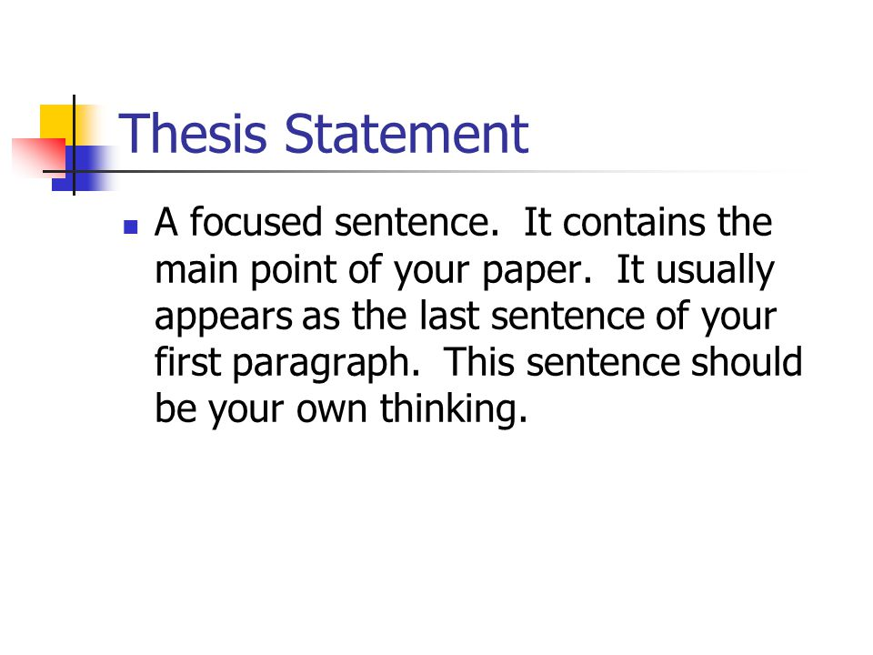 Thesis Statement A focused sentence. It contains the main point of your paper.