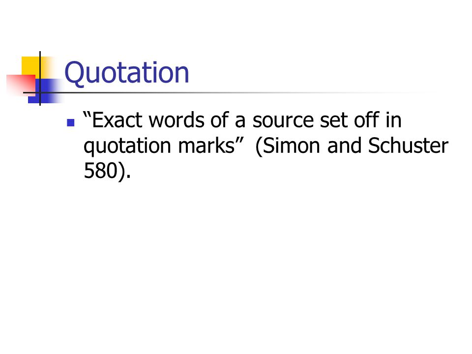 Quotation Exact words of a source set off in quotation marks (Simon and Schuster 580).