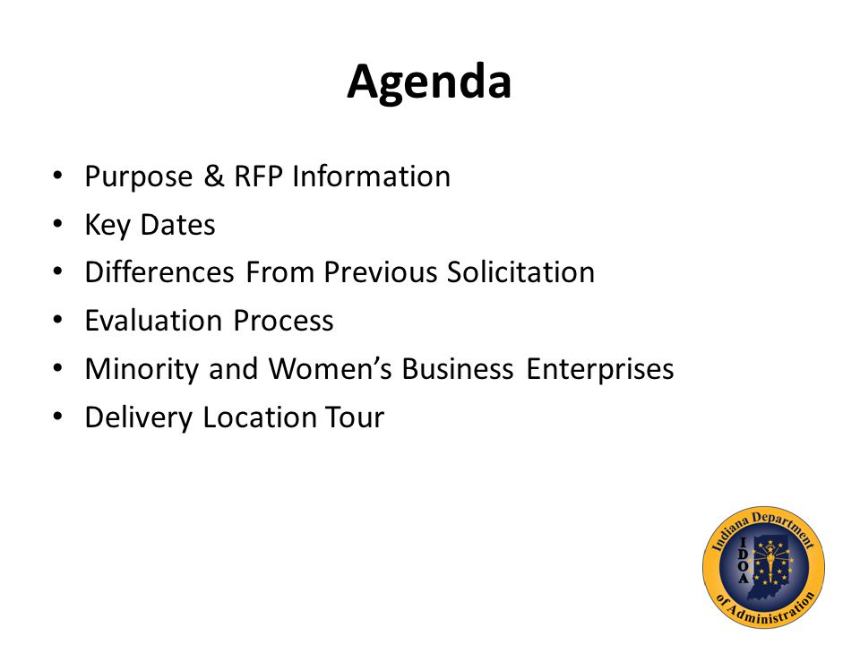 Agenda Purpose & RFP Information Key Dates Differences From Previous Solicitation Evaluation Process Minority and Women's Business Enterprises Delivery Location Tour