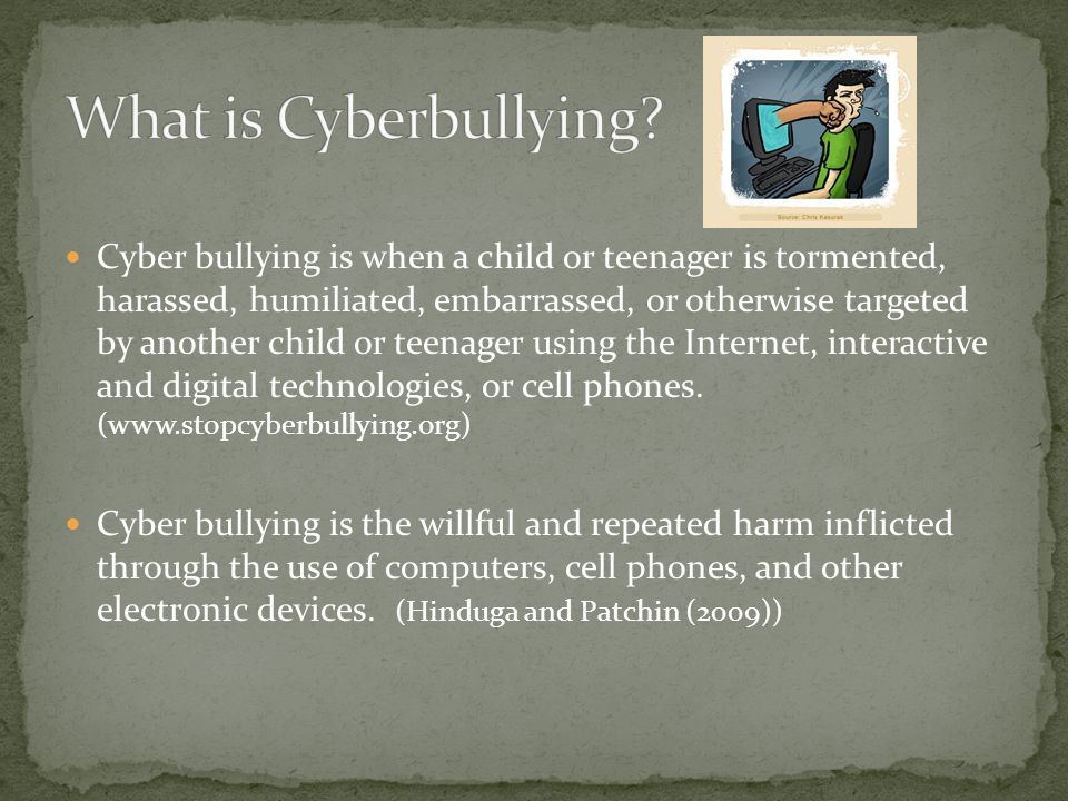 Cyber bullying is when a child or teenager is tormented, harassed, humiliated, embarrassed, or otherwise targeted by another child or teenager using the Internet, interactive and digital technologies, or cell phones.