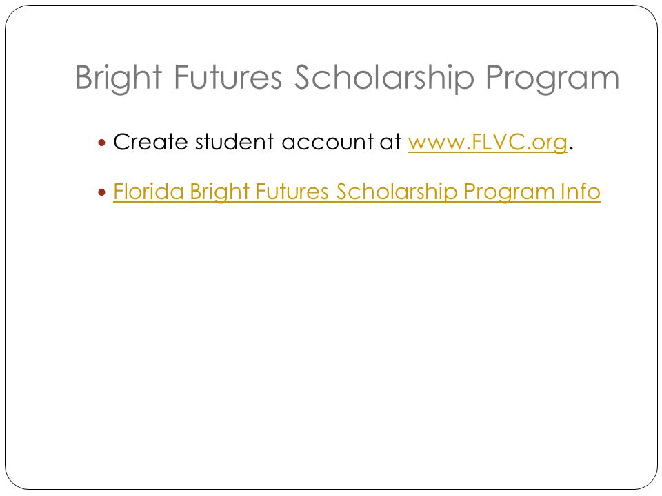 Bright Futures Scholarship Program Create student account at   Florida Bright Futures Scholarship Program Info