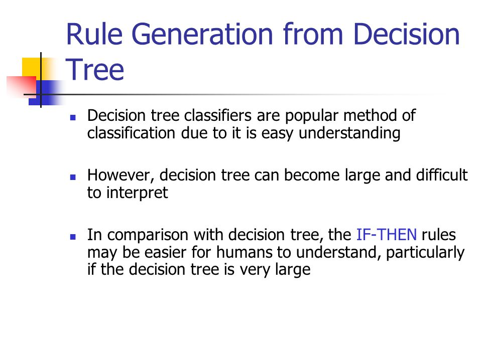 Rule Generation from Decision Tree Decision tree classifiers