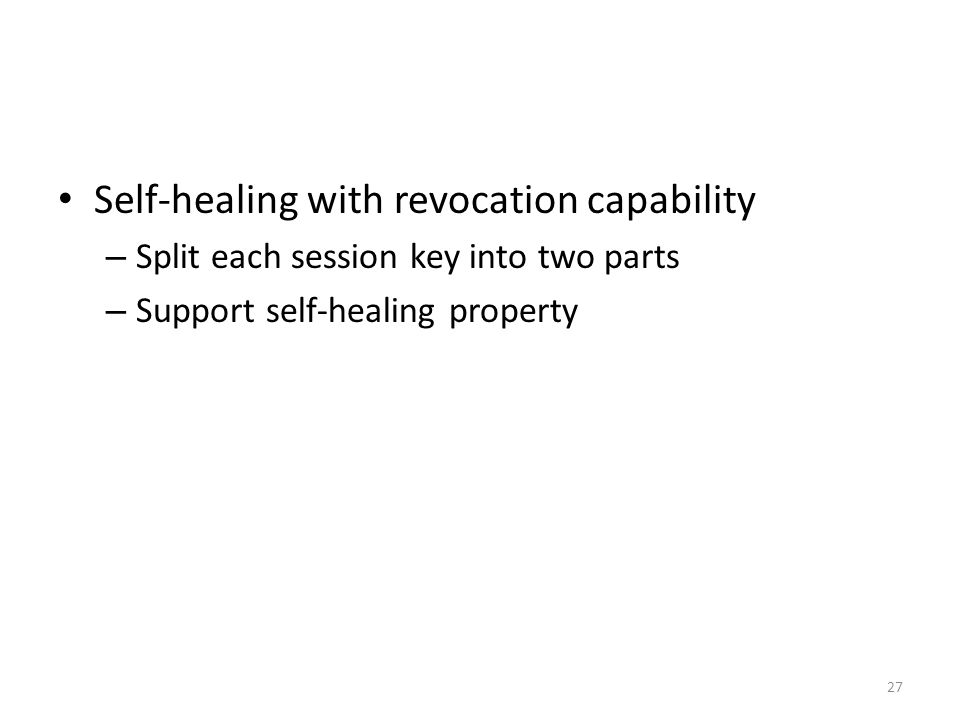 27 Self-healing with revocation capability – Split each session key into two parts – Support self-healing property