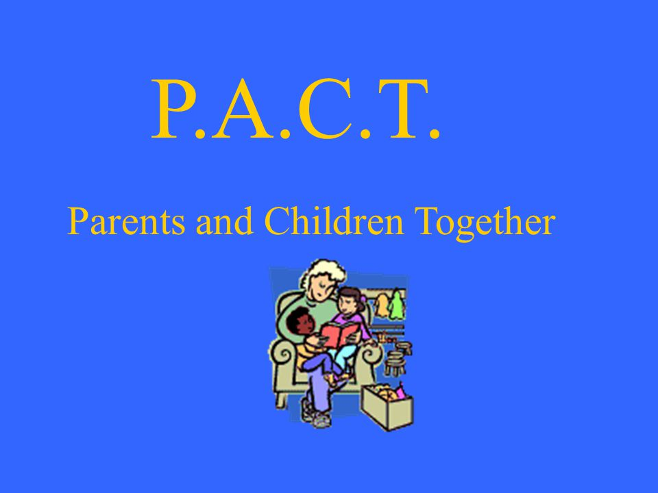 P.A.C.T. Parents and Children Together