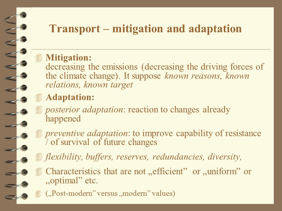 4 Mitigation: decreasing the emissions (decreasing the driving forces of the climate change).