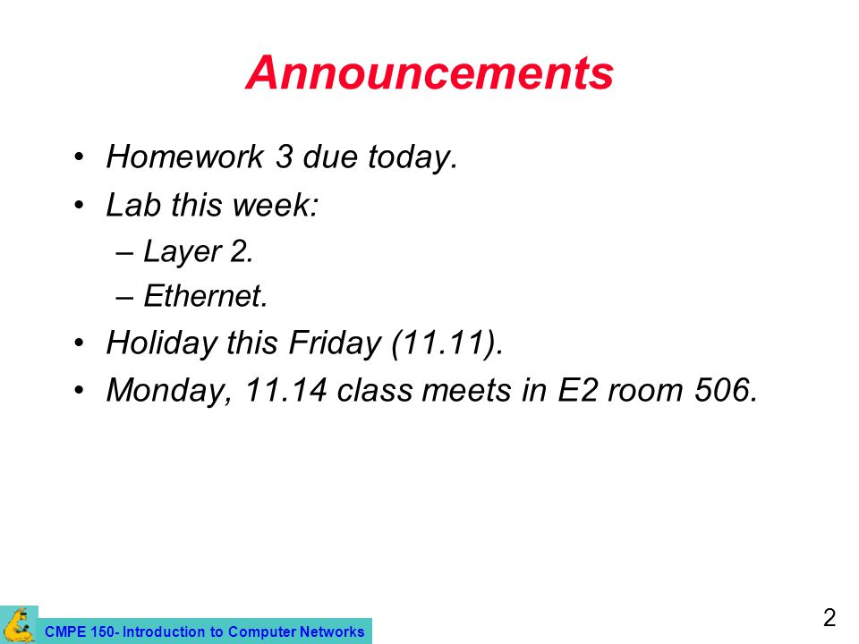 CMPE 150- Introduction to Computer Networks 2 Announcements Homework 3 due today.
