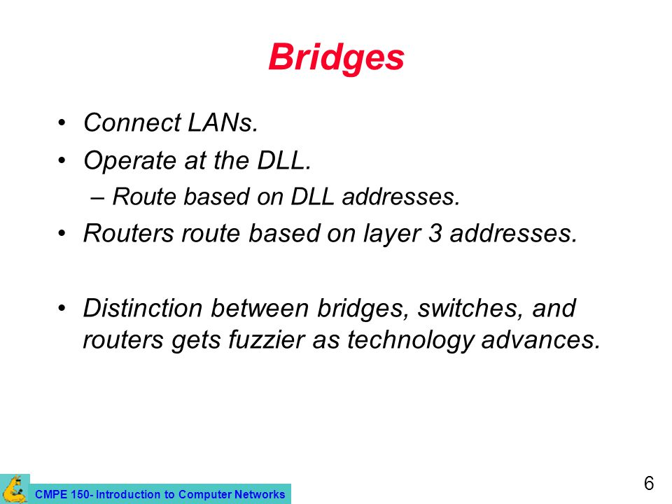 CMPE 150- Introduction to Computer Networks 6 Bridges Connect LANs.