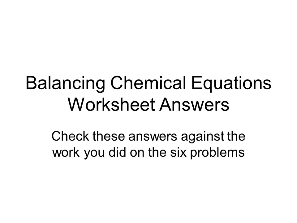 1 balancing chemical equations worksheet answers check these answers against the work you did on the six problems - Balancing Chemical Equations Worksheet Answers