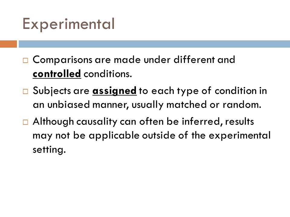 Experimental  Comparisons are made under different and controlled conditions.
