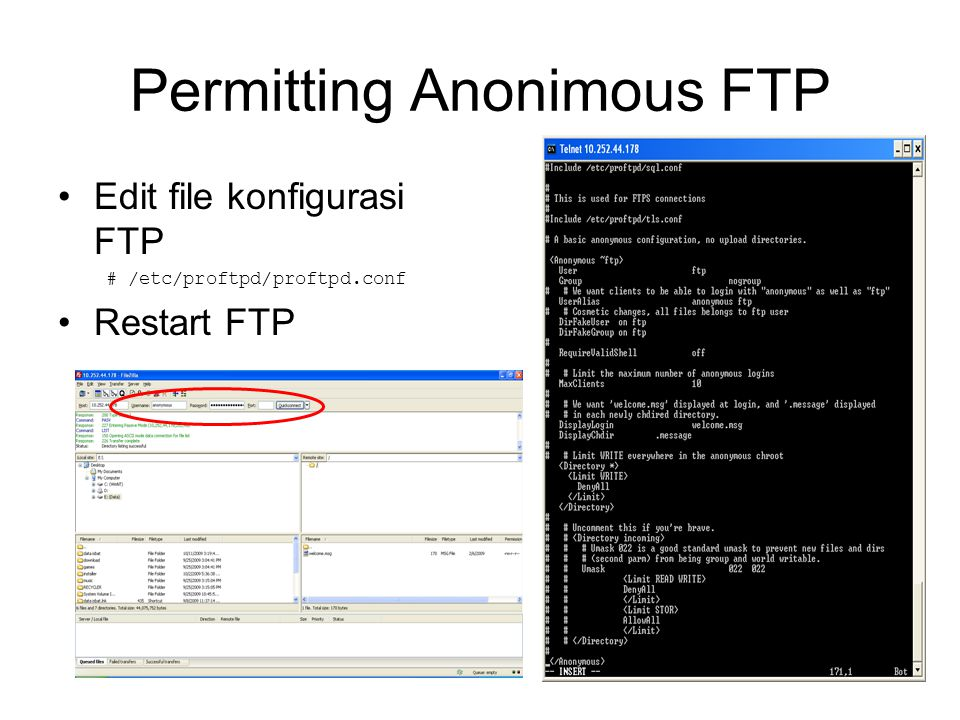 Permitting Anonimous FTP Edit file konfigurasi FTP # /etc/proftpd/proftpd.conf Restart FTP
