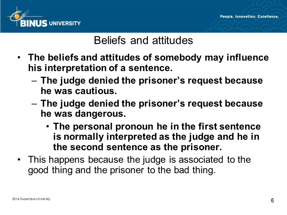 Bina Nusantara University 6 Beliefs and attitudes The beliefs and attitudes of somebody may influence his interpretation of a sentence.