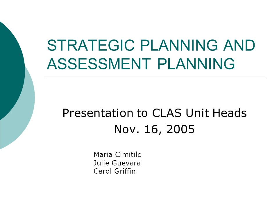 STRATEGIC PLANNING AND ASSESSMENT PLANNING Presentation to CLAS Unit Heads Nov.