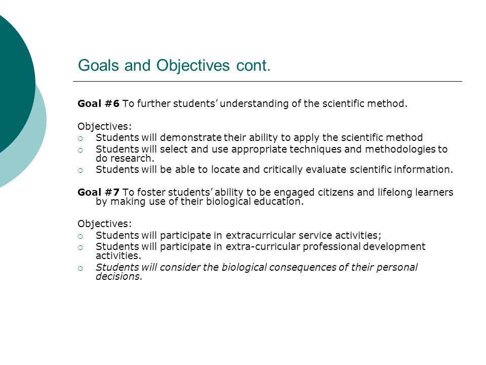 Goals and Objectives cont. Goal #6 To further students' understanding of the scientific method.