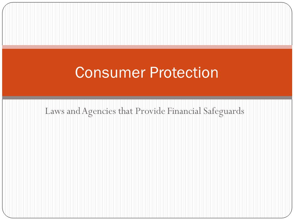 Laws and Agencies that Provide Financial Safeguards Consumer Protection