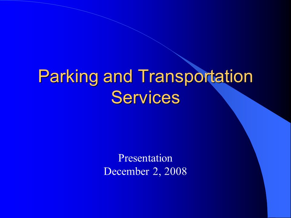 Parking and Transportation Services Presentation December 2, 2008