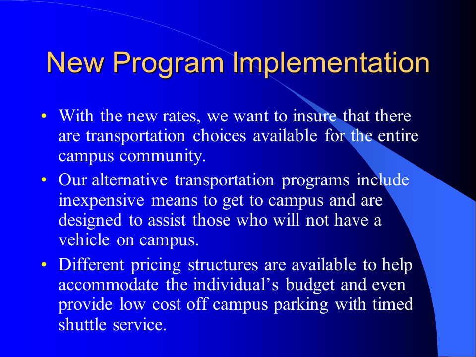 New Program Implementation With the new rates, we want to insure that there are transportation choices available for the entire campus community.