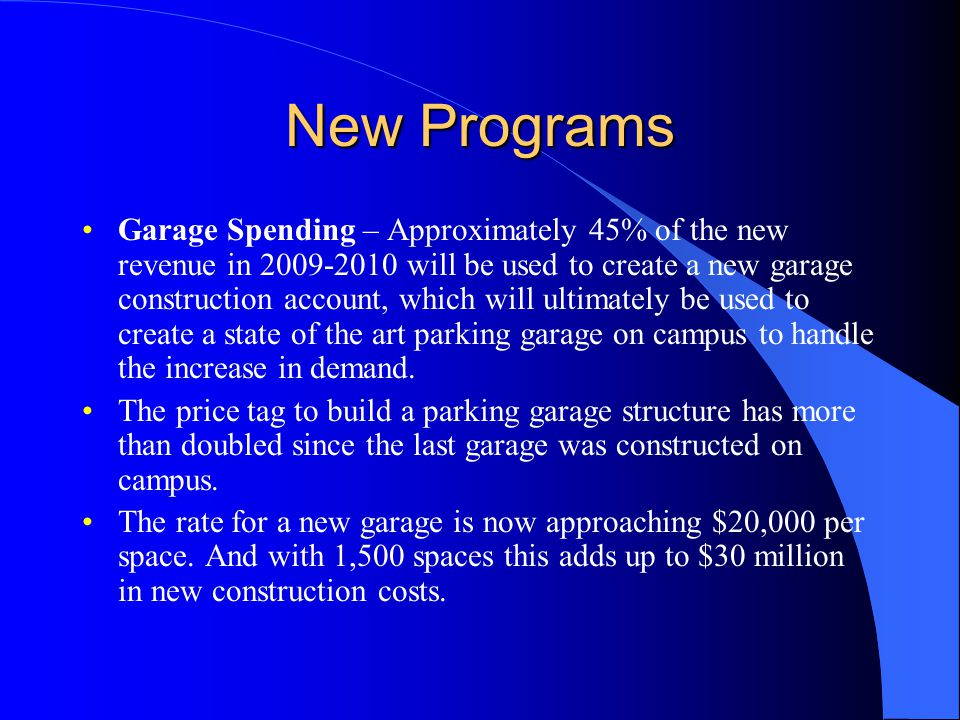 New Programs Garage Spending – Approximately 45% of the new revenue in will be used to create a new garage construction account, which will ultimately be used to create a state of the art parking garage on campus to handle the increase in demand.