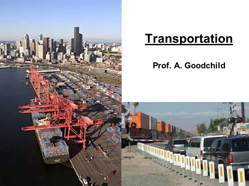 2 Transportation Prof. A. Goodchild