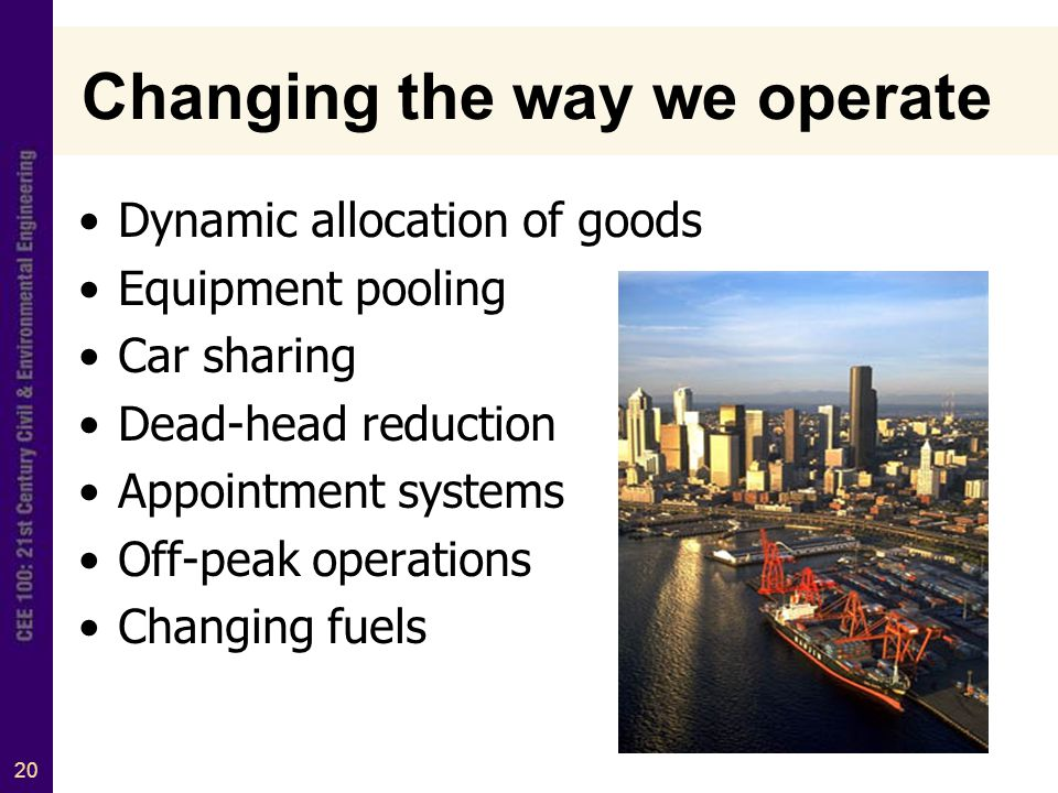 20 Changing the way we operate Dynamic allocation of goods Equipment pooling Car sharing Dead-head reduction Appointment systems Off-peak operations Changing fuels