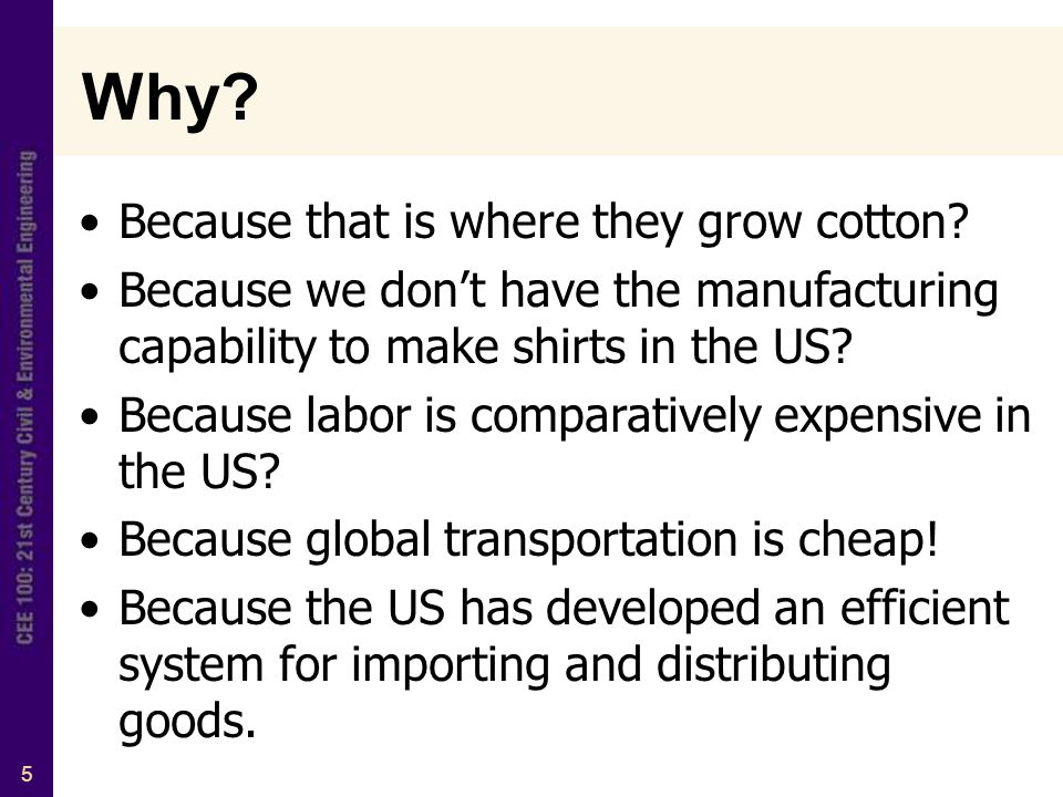5 Why. Because that is where they grow cotton.
