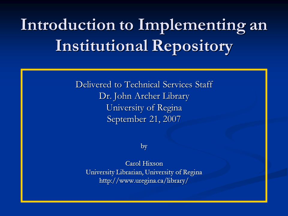 Introduction to Implementing an Institutional Repository Delivered to Technical Services Staff Dr.