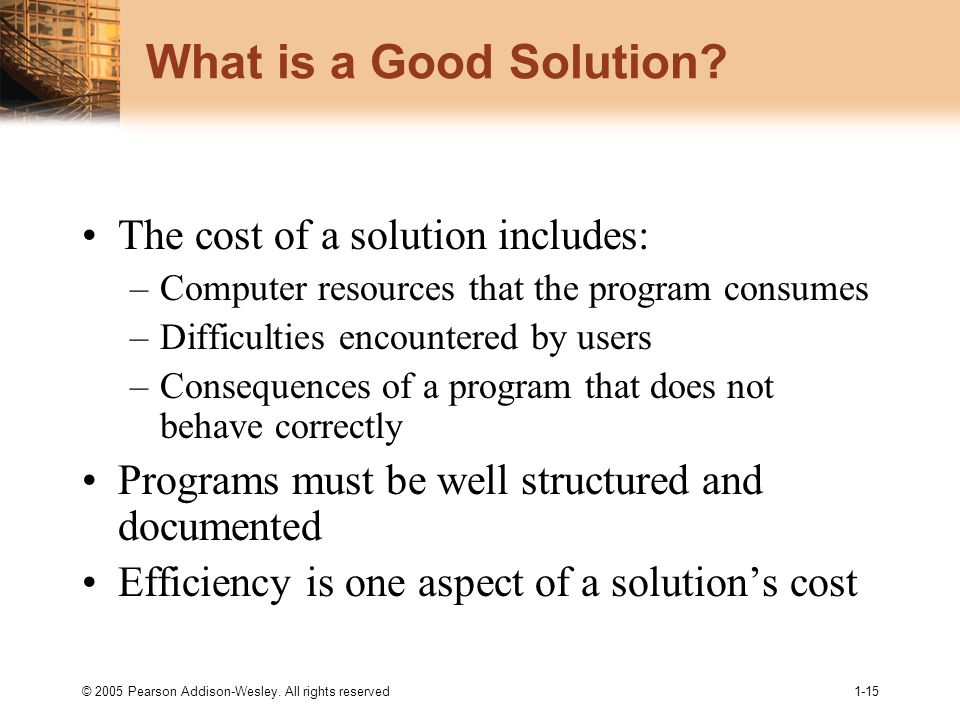 © 2005 Pearson Addison-Wesley. All rights reserved1-15 What is a Good Solution.
