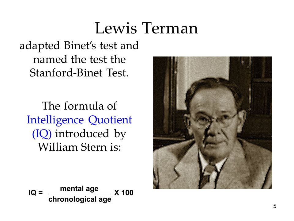 5 Lewis Terman adapted Binet's test and named the test the Stanford-Binet Test.