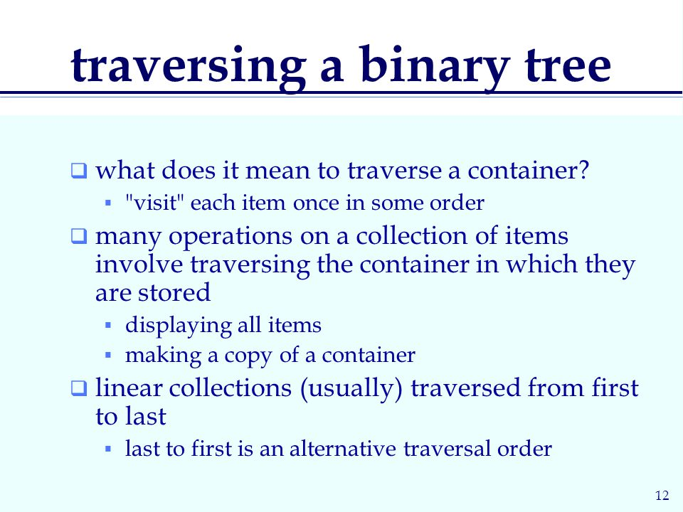 12 traversing a binary tree  what does it mean to traverse a container.