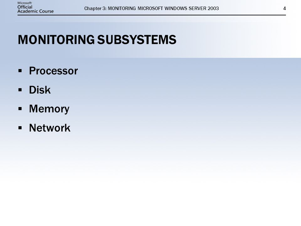Chapter 3: MONITORING MICROSOFT WINDOWS SERVER MONITORING SUBSYSTEMS  Processor  Disk  Memory  Network  Processor  Disk  Memory  Network