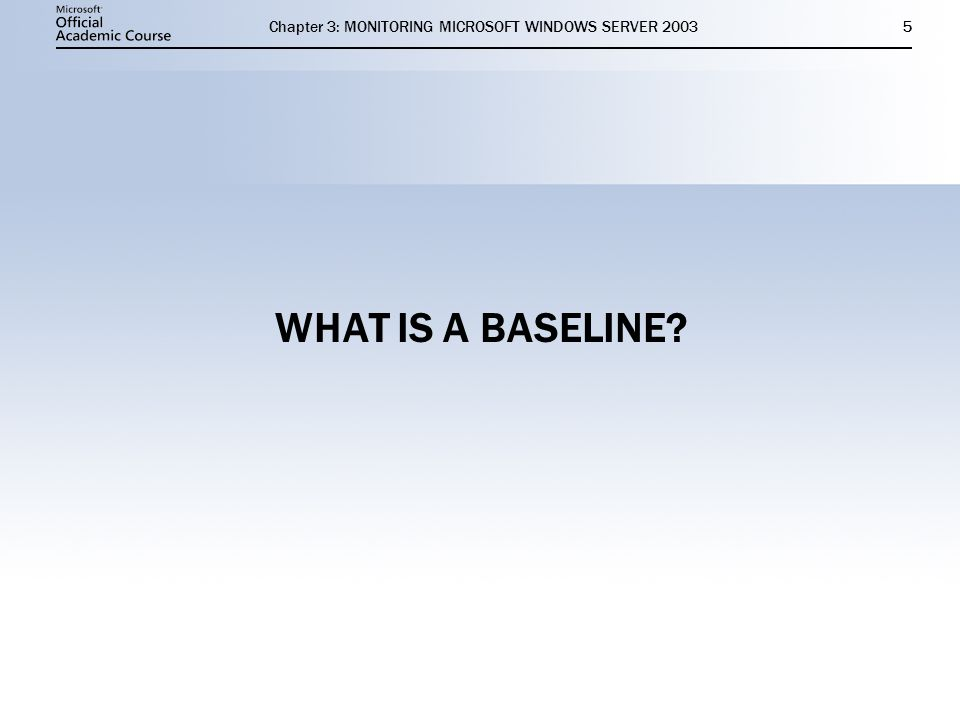 Chapter 3: MONITORING MICROSOFT WINDOWS SERVER WHAT IS A BASELINE