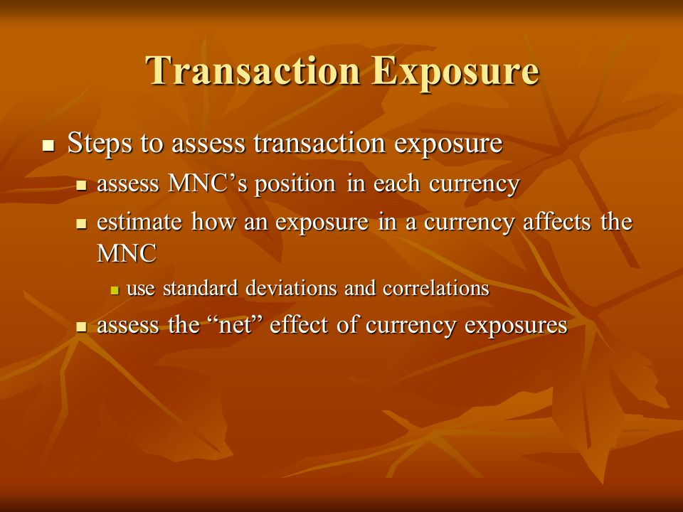 transaction exposure Transaction exposure refers to the contractual cash flows involving an actual exchange transaction companies, which receive or pay in foreign currency, are especially susceptible to this exposure these companies have different reporting currencies.