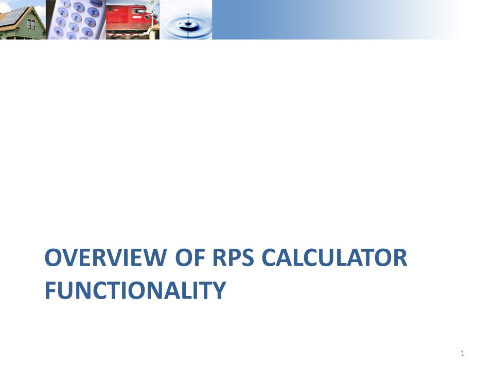 OVERVIEW OF RPS CALCULATOR FUNCTIONALITY 1