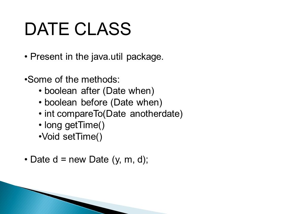 DATE CLASS Present in the java.util package.