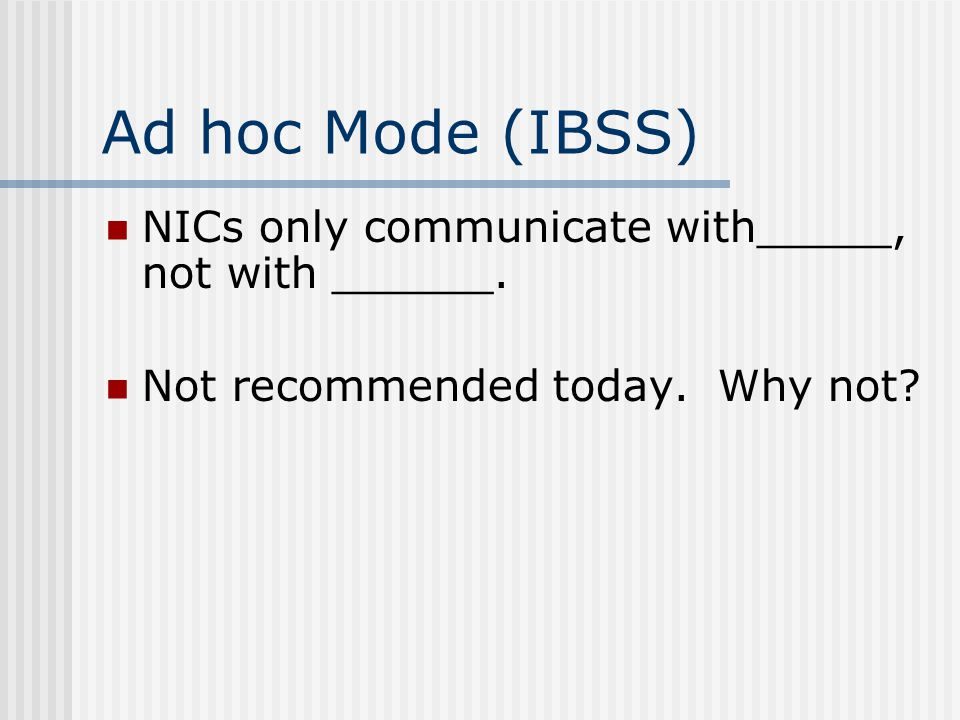 Ad hoc Mode (IBSS) NICs only communicate with_____, not with ______.