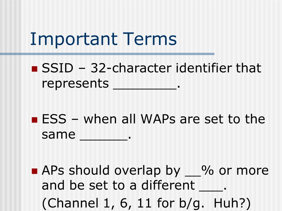 Important Terms SSID – 32-character identifier that represents ________.