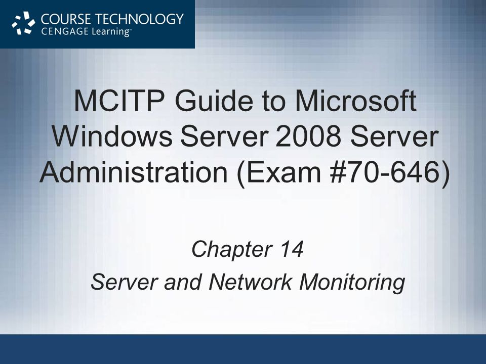 MCITP Guide to Microsoft Windows Server 2008 Server Administration (Exam #70-646) Chapter 14 Server and Network Monitoring