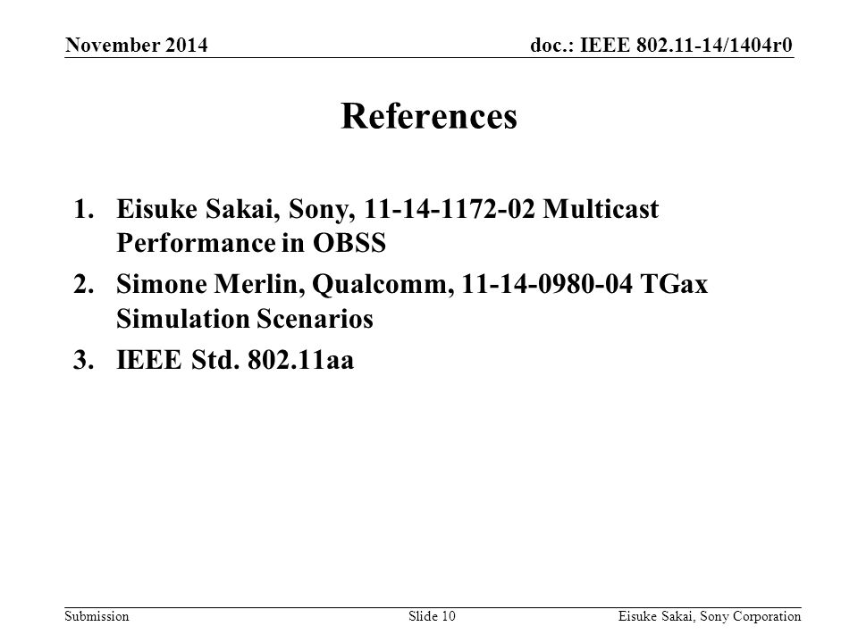 doc.: IEEE /1404r0 Submission References 1.Eisuke Sakai, Sony, Multicast Performance in OBSS 2.Simone Merlin, Qualcomm, TGax Simulation Scenarios 3.IEEE Std.