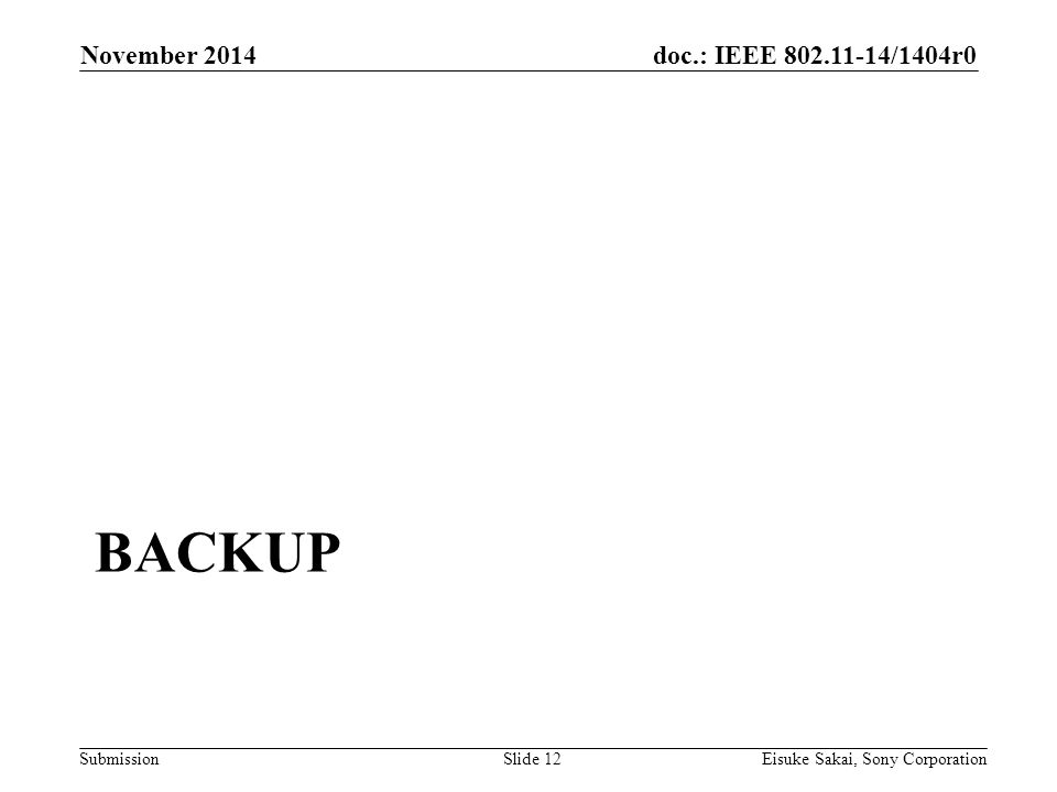 doc.: IEEE /1404r0 Submission BACKUP November 2014 Eisuke Sakai, Sony CorporationSlide 12