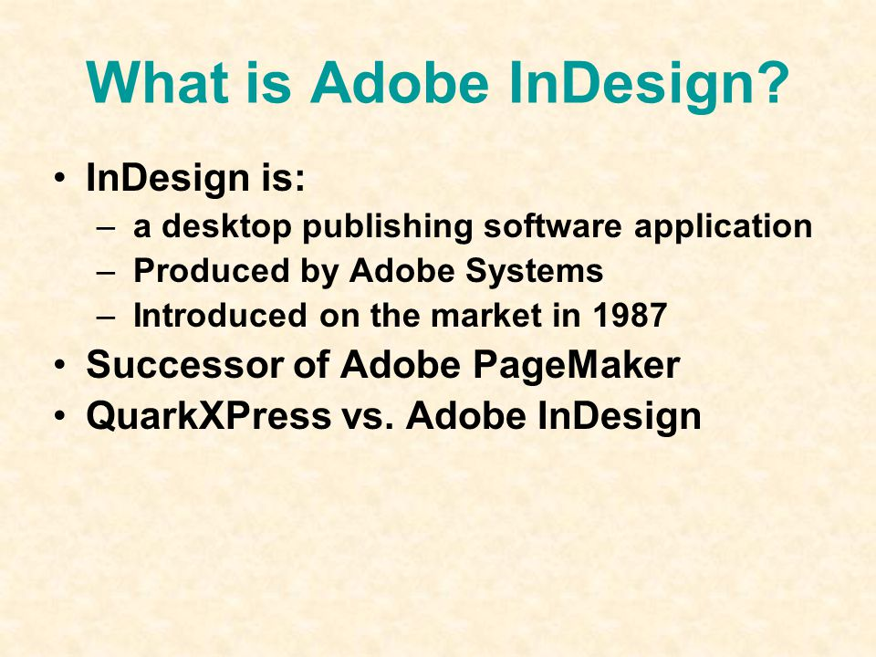 What is Adobe InDesign? InDesign is: – – a desktop