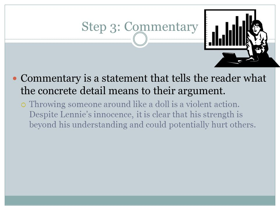 Step 3: Commentary Commentary is a statement that tells the reader what the concrete detail means to their argument.