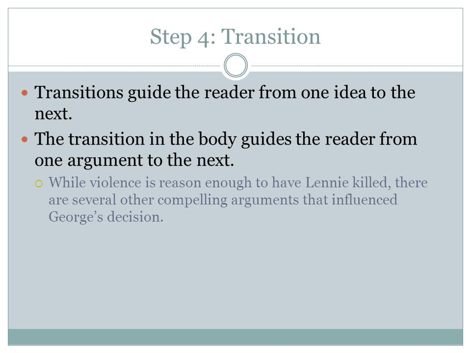 Step 4: Transition Transitions guide the reader from one idea to the next.