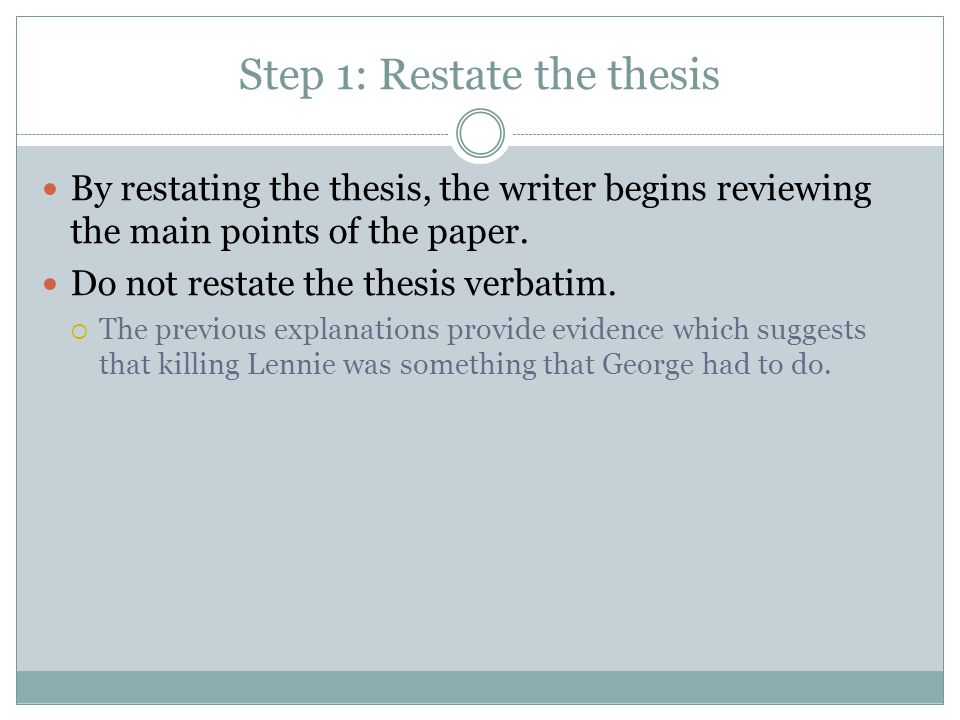 Step 1: Restate the thesis By restating the thesis, the writer begins reviewing the main points of the paper.