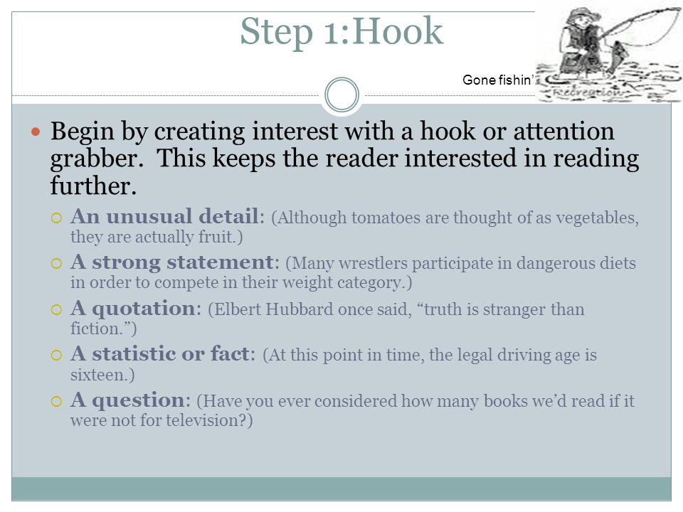 Step 1:Hook Begin by creating interest with a hook or attention grabber.