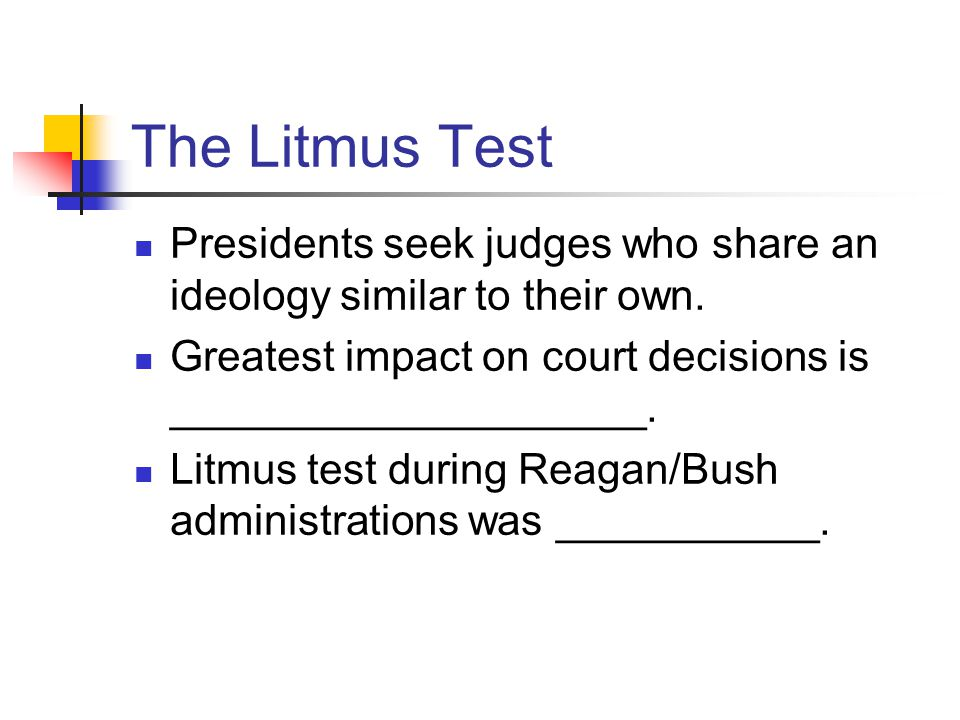 The Litmus Test Presidents seek judges who share an ideology similar to their own.