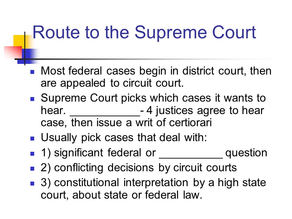 Route to the Supreme Court Most federal cases begin in district court, then are appealed to circuit court.