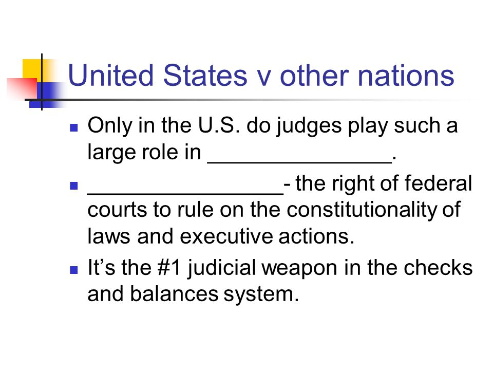 United States v other nations Only in the U.S. do judges play such a large role in _______________.