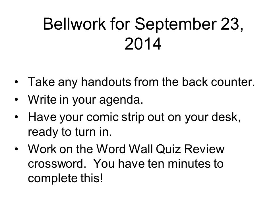 Bellwork for September 23, 2014 Take any handouts from the back counter.