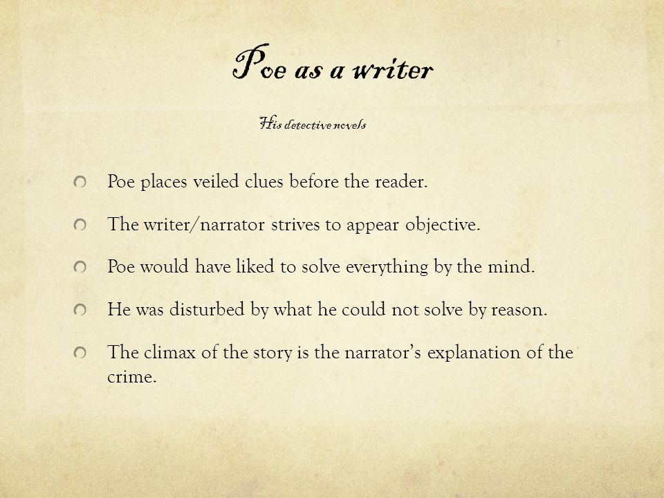 Poe as a writer Poe places veiled clues before the reader.
